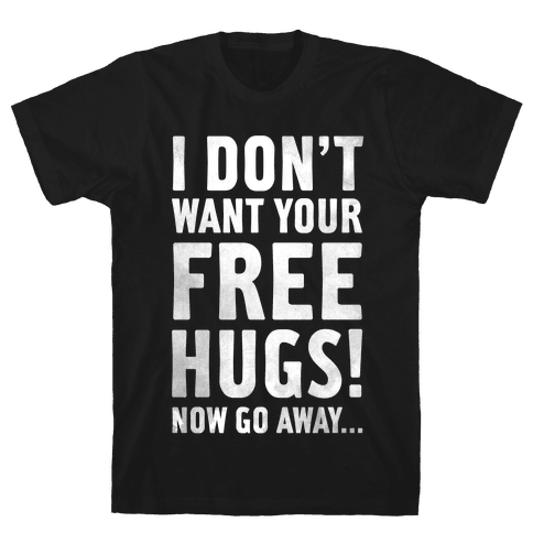 I Don't Want Your Free Hugs Mens T-Shirt