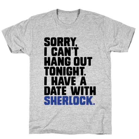 Sorry, I Have a Date with Sherlock Mens T-Shirt