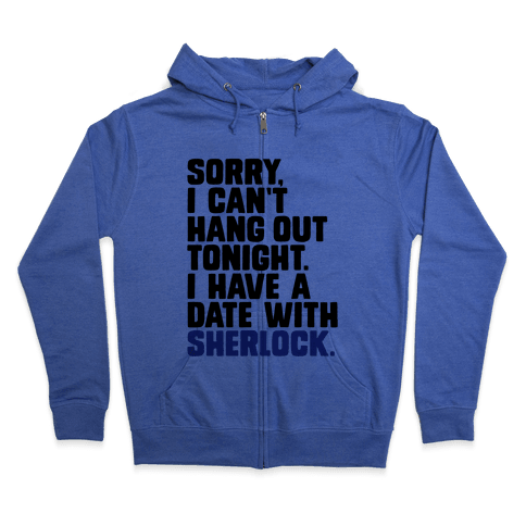 Sorry, I Have a Date with Sherlock Zip Hoodie