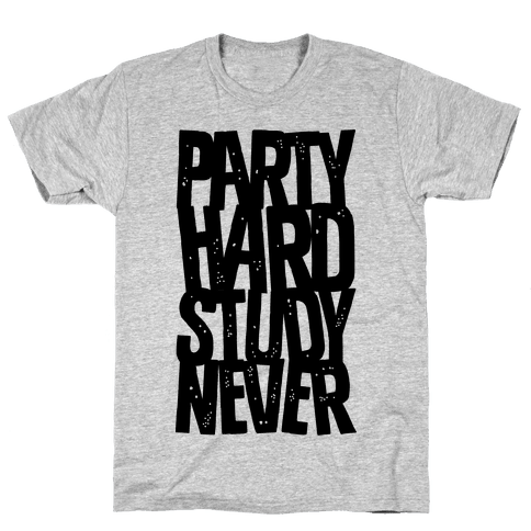 Party Hard Study Never Mens T-Shirt