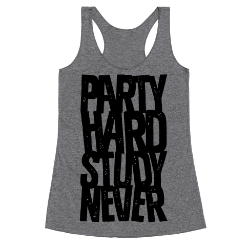Party Hard Study Never Racerback Tank Top