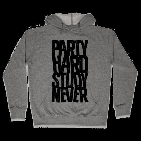Party Hard Study Never Hooded Sweatshirt