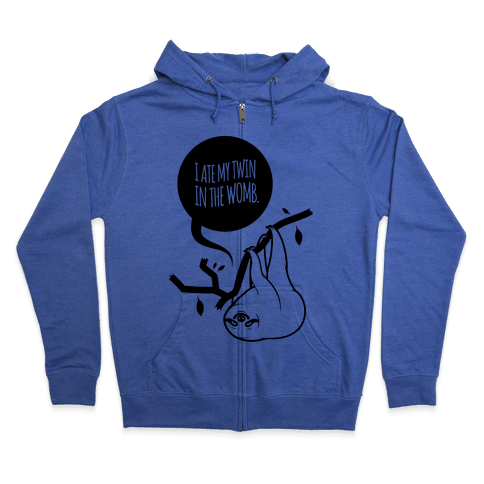 I Ate My Twin In The Womb Zip Hoodie