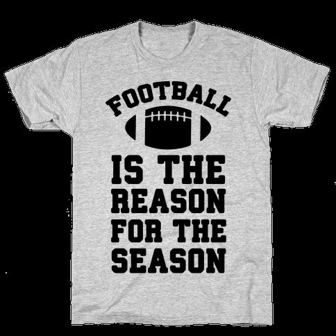 Football Is The Reason For The Season Mens/Unisex T-Shirt
