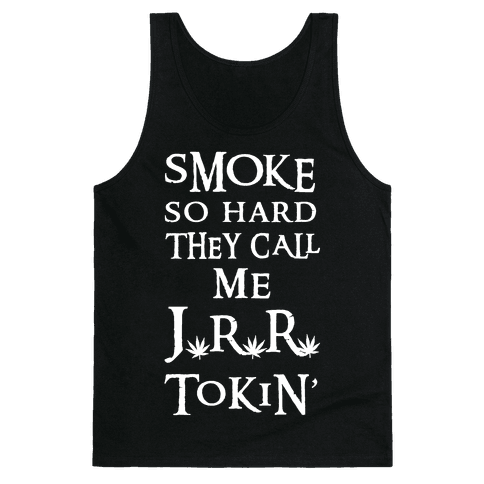 Smoke So Hard They Call Me J.R.R. Tokin' Tank Top