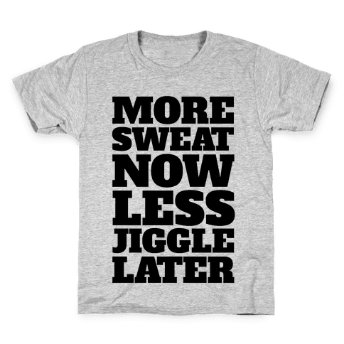 More Sweat Now Less Jiggle Later Kids T-Shirt
