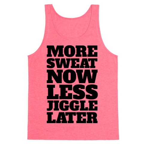 More Sweat Now Less Jiggle Later Tank Top