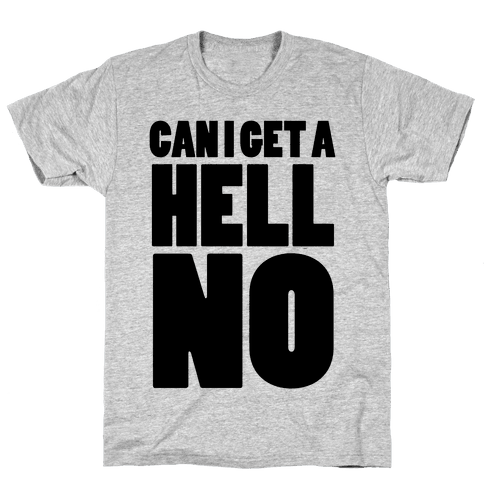 Can I Get a Hell No Mens T-Shirt
