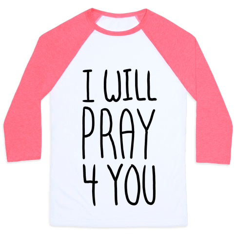 I Will Pray 4 You Baseball Tee