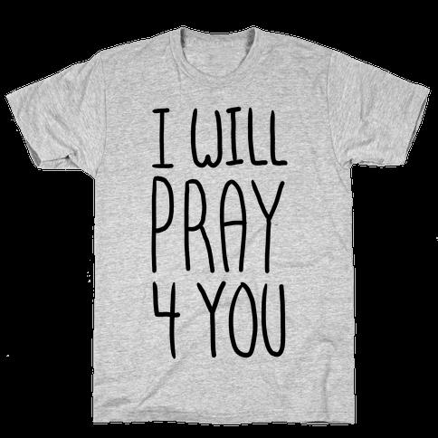 I Will Pray 4 You Mens T-Shirt