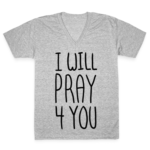 I Will Pray 4 You V-Neck Tee Shirt