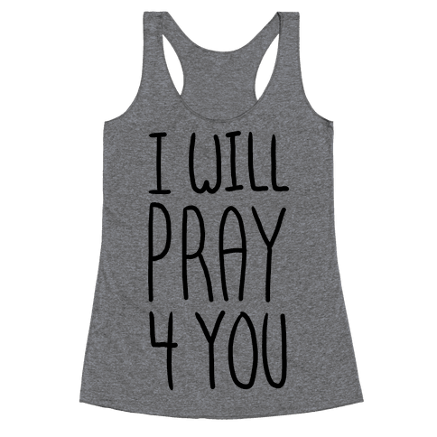I Will Pray 4 You Racerback Tank Top