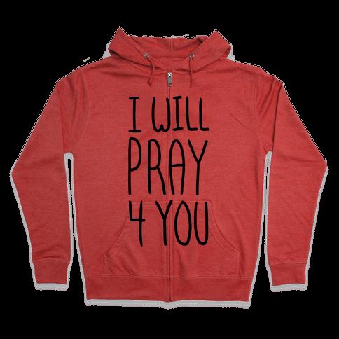 I Will Pray 4 You Zip Hoodie