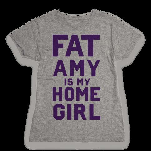 Fat Amy Is My Homegirl Womens T-Shirt
