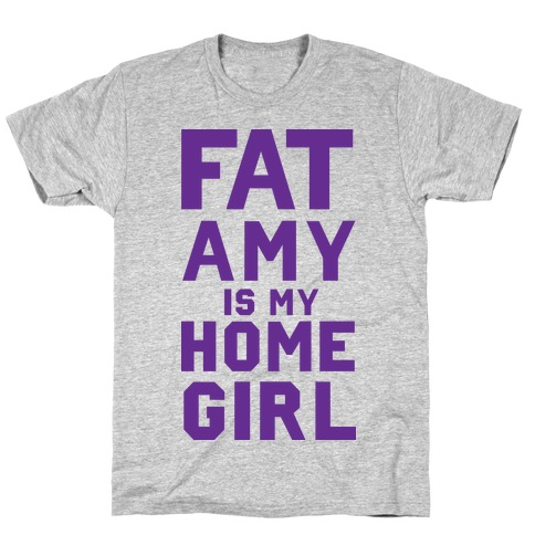 Fat Amy Is My Homegirl T-Shirt