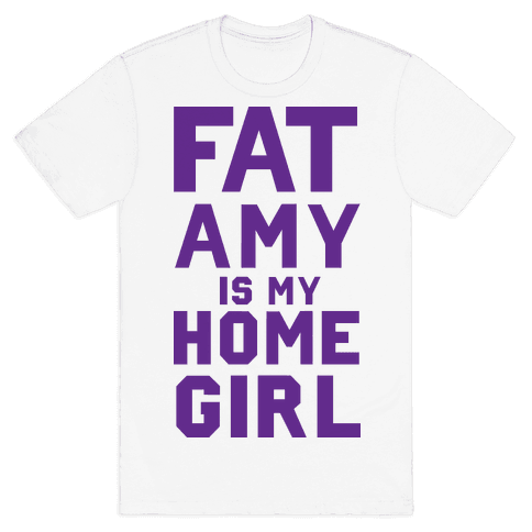 Fat Amy Is My Homegirl Mens T-Shirt