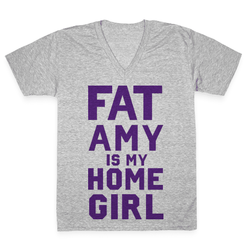 Fat Amy Is My Homegirl V-Neck Tee Shirt
