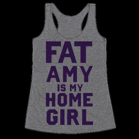 Fat Amy Is My Homegirl Racerback Tank Top