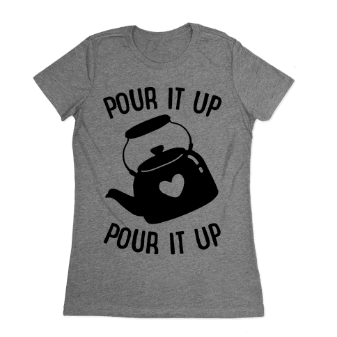 Pour It Up Tea Kettle Womens T-Shirt