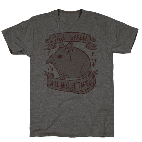 This Shrew Will Not Be Tamed Mens T-Shirt