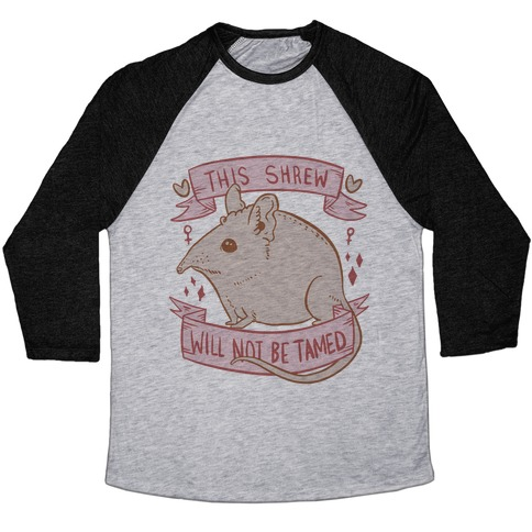 This Shrew Will Not Be Tamed Baseball Tee