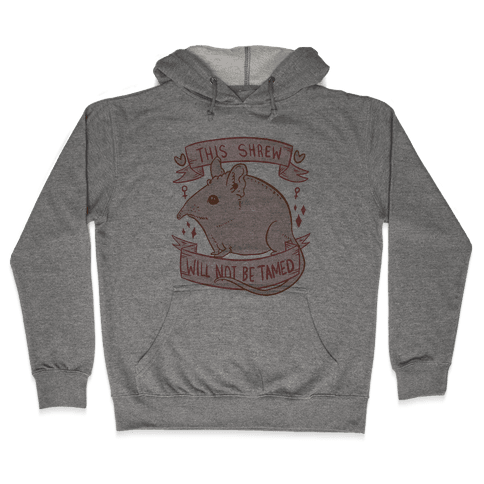 This Shrew Will Not Be Tamed Hooded Sweatshirt