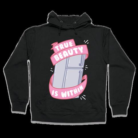 True Beauty Is Within The Fridge Hooded Sweatshirt