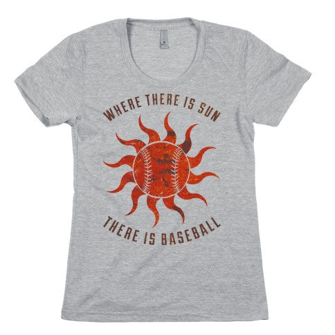 Where There Is Sun Womens T-Shirt