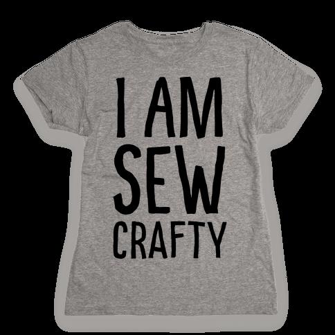 I Am Sew Crafty Womens T-Shirt