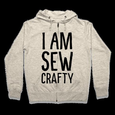 I Am Sew Crafty Zip Hoodie