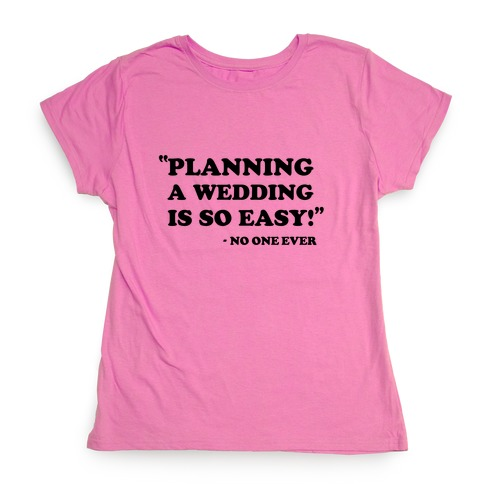 Wedding Planning Womens T-Shirt