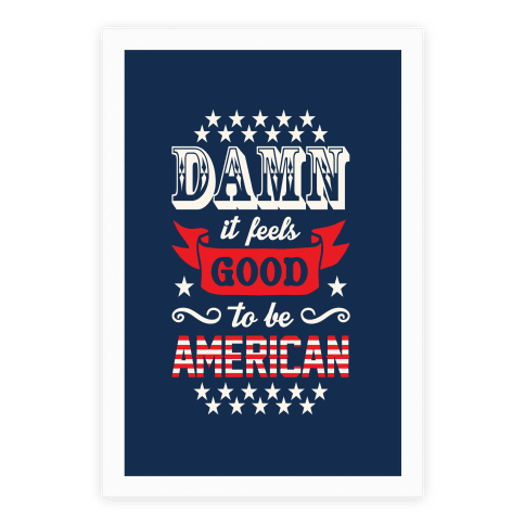 Damn It Feels Good To Be American Poster