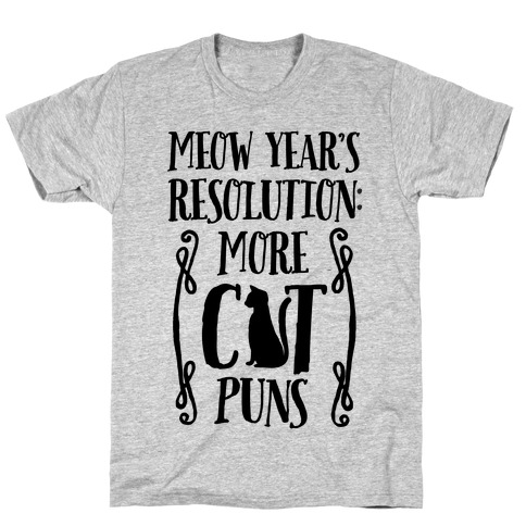 Meow Year's Resolution: More Cat Puns T-Shirt