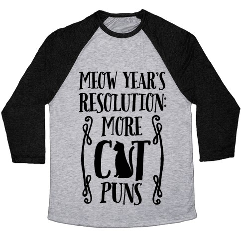 Meow Year's Resolution: More Cat Puns Baseball Tee