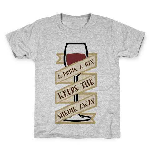 A Drink A Day Keeps The Shrink Away Kids T-Shirt