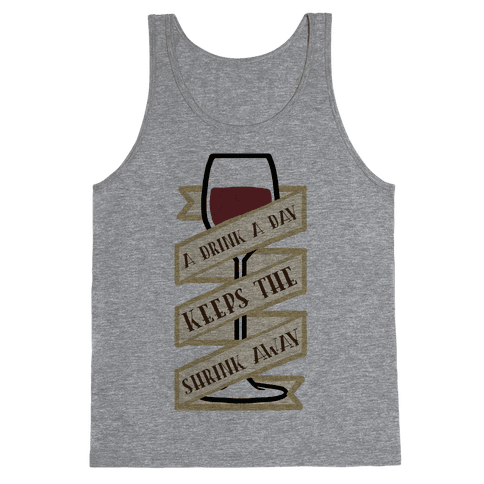 A Drink A Day Keeps The Shrink Away Tank Top