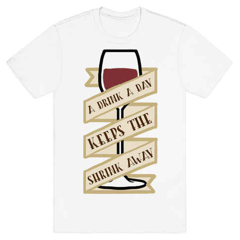 A Drink A Day Keeps The Shrink Away Mens T-Shirt