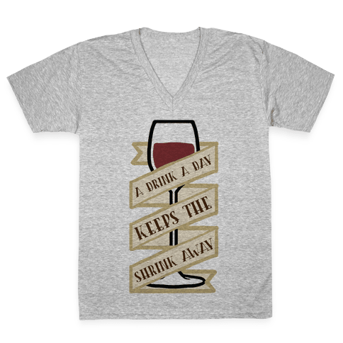 A Drink A Day Keeps The Shrink Away V-Neck Tee Shirt