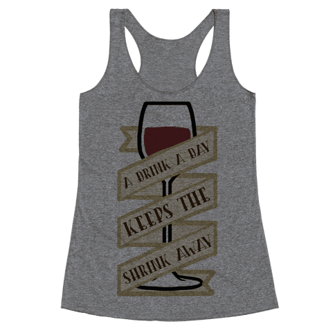 A Drink A Day Keeps The Shrink Away Racerback Tank Top