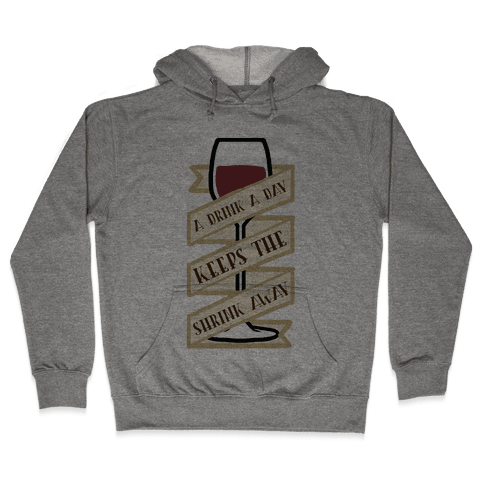A Drink A Day Keeps The Shrink Away Hooded Sweatshirt