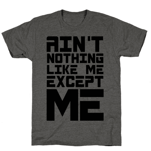 Ain't Nothing Like Me Except Me! Mens T-Shirt