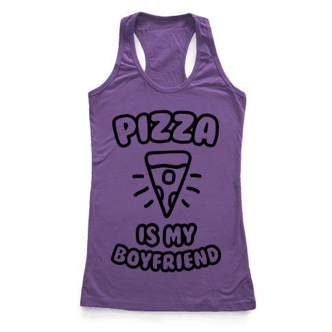 Pizza Is My Boyfriend Racerback Tank Top