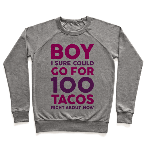 I Could Go For 100 Tacos Pullover