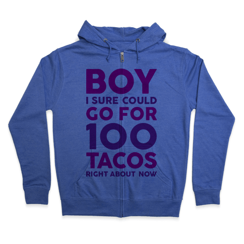 I Could Go For 100 Tacos Zip Hoodie