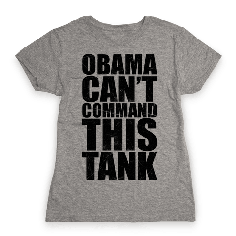 Obama Can't Command This Tank Womens T-Shirt