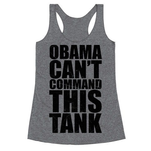 Obama Can't Command This Tank Racerback Tank Top