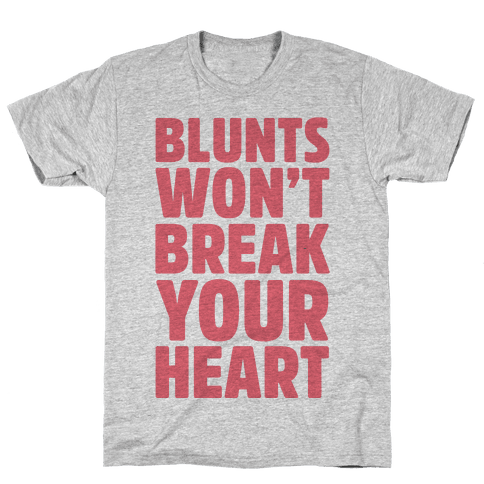 Blunts Won't Break Your Heart Mens T-Shirt