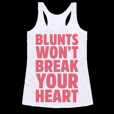 Blunts Won't Break Your Heart Racerback Tank Top