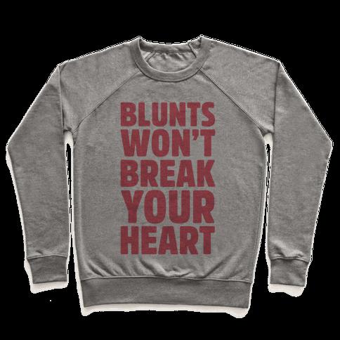 Blunts Won't Break Your Heart Pullover
