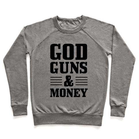 God, Guns, and Money (Republican Way) Pullover